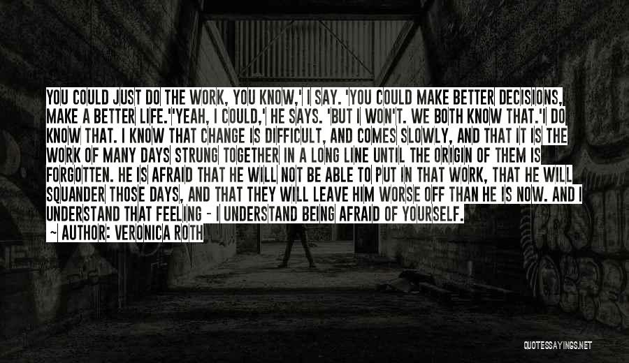 Not Being Afraid To Be Yourself Quotes By Veronica Roth