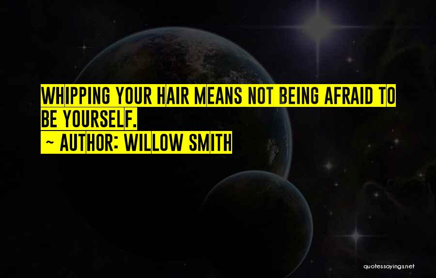 Not Being Afraid To Be Yourself Quotes By Willow Smith