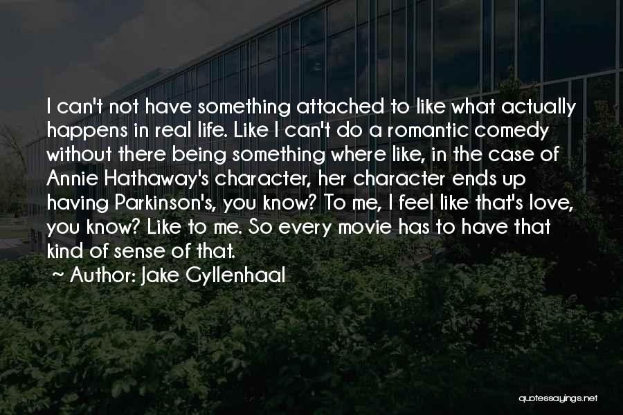 Not Being Attached To Someone Quotes By Jake Gyllenhaal