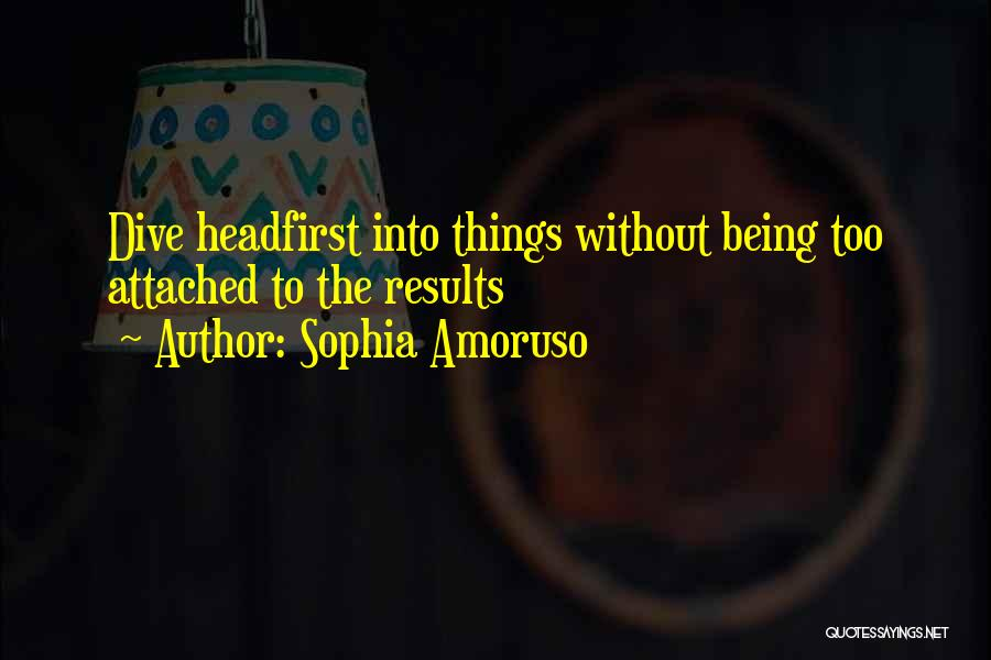 Not Being Attached To Someone Quotes By Sophia Amoruso