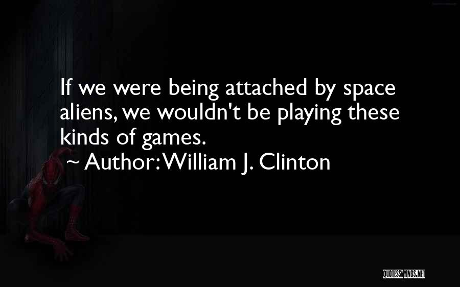 Not Being Attached To Someone Quotes By William J. Clinton