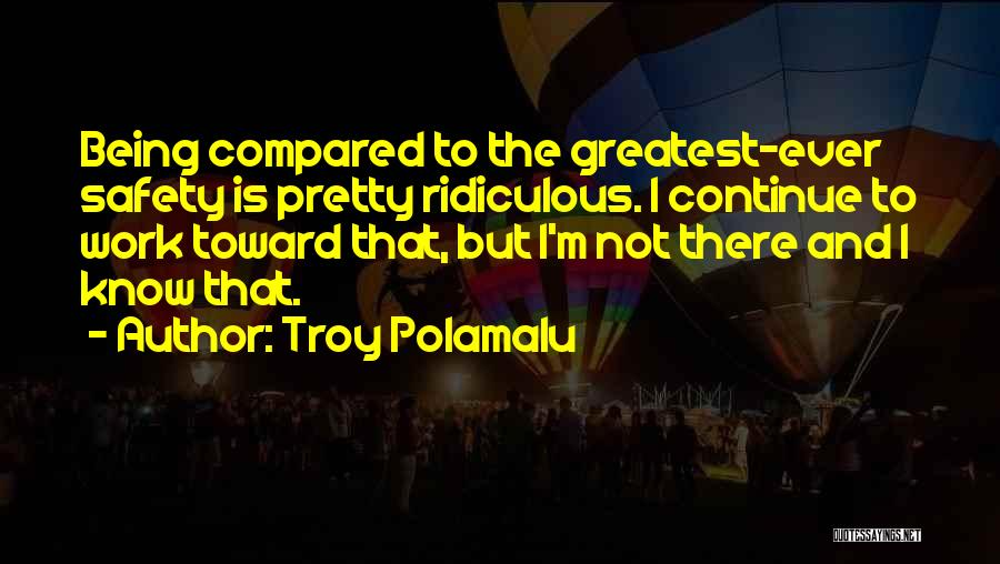 Not Being Compared Quotes By Troy Polamalu