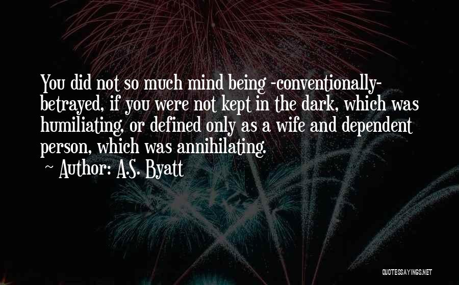Not Being Dependent Quotes By A.S. Byatt