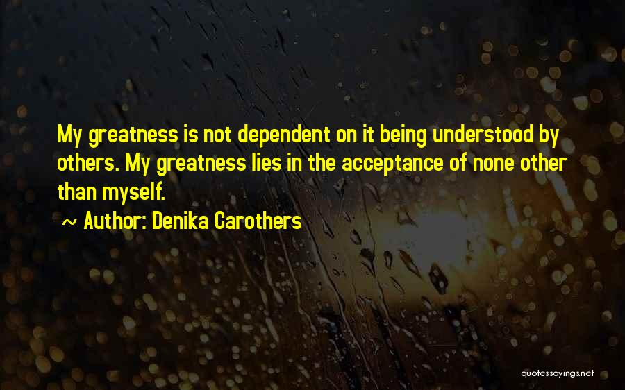 Not Being Dependent Quotes By Denika Carothers