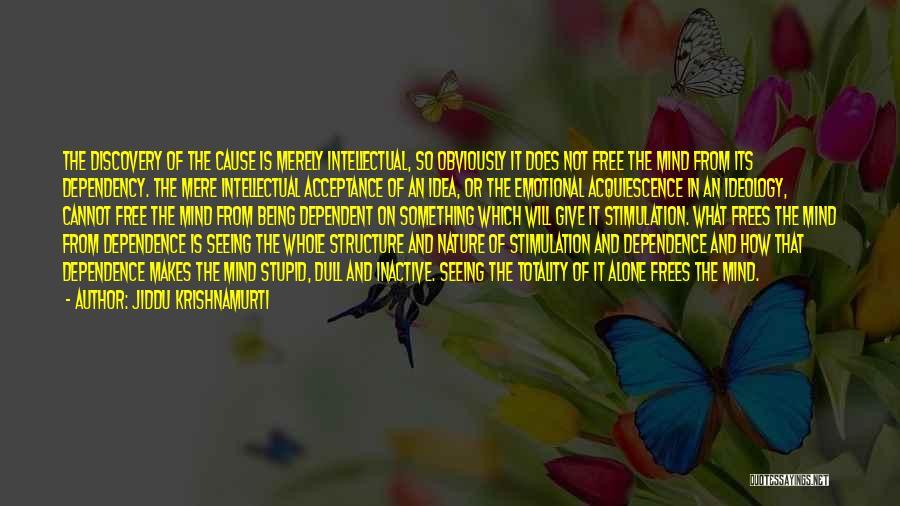 Not Being Dependent Quotes By Jiddu Krishnamurti
