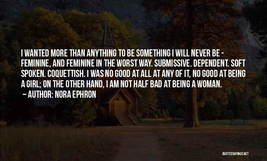 Not Being Dependent Quotes By Nora Ephron