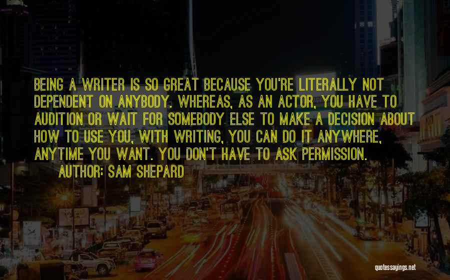 Not Being Dependent Quotes By Sam Shepard