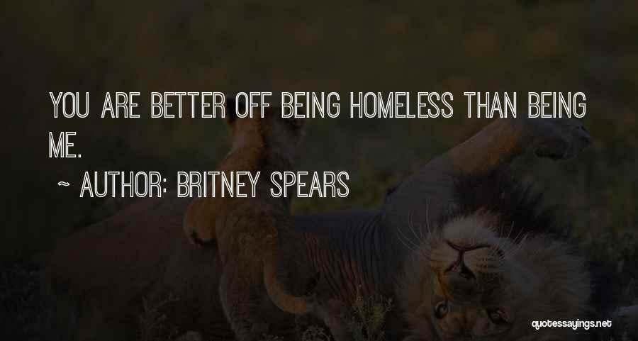 Not Being Homeless Quotes By Britney Spears
