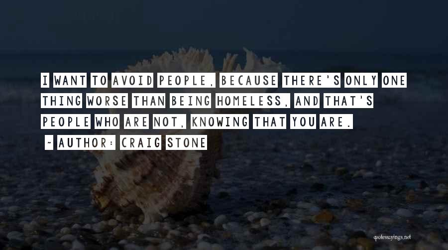 Not Being Homeless Quotes By Craig Stone