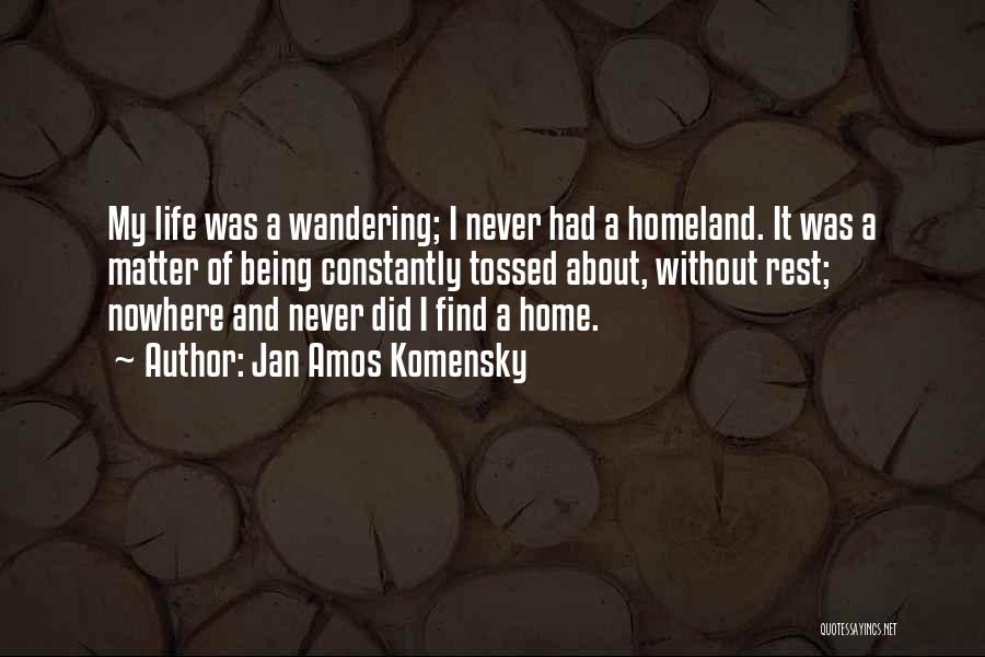 Not Being Homeless Quotes By Jan Amos Komensky