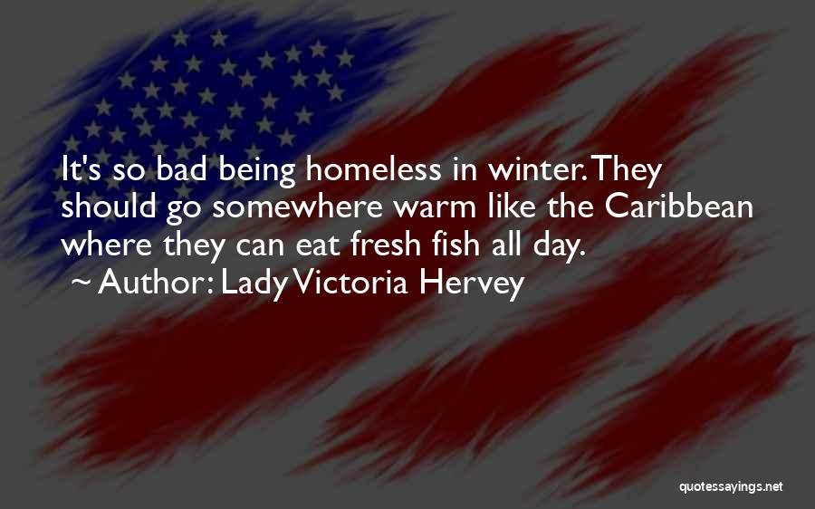 Not Being Homeless Quotes By Lady Victoria Hervey