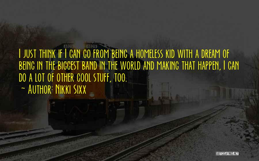 Not Being Homeless Quotes By Nikki Sixx