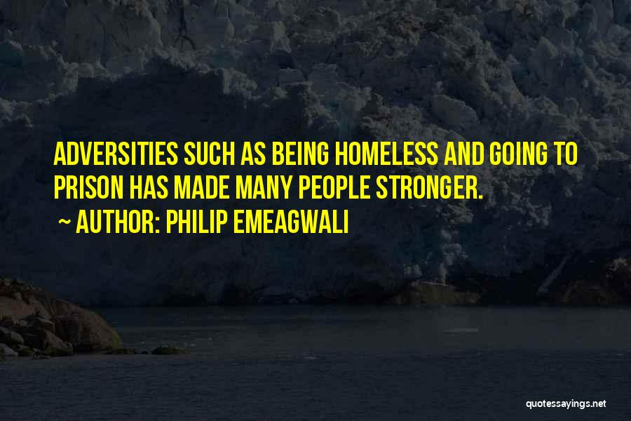Not Being Homeless Quotes By Philip Emeagwali