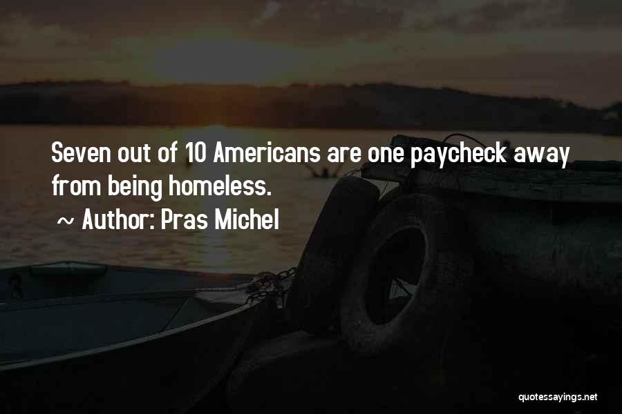Not Being Homeless Quotes By Pras Michel