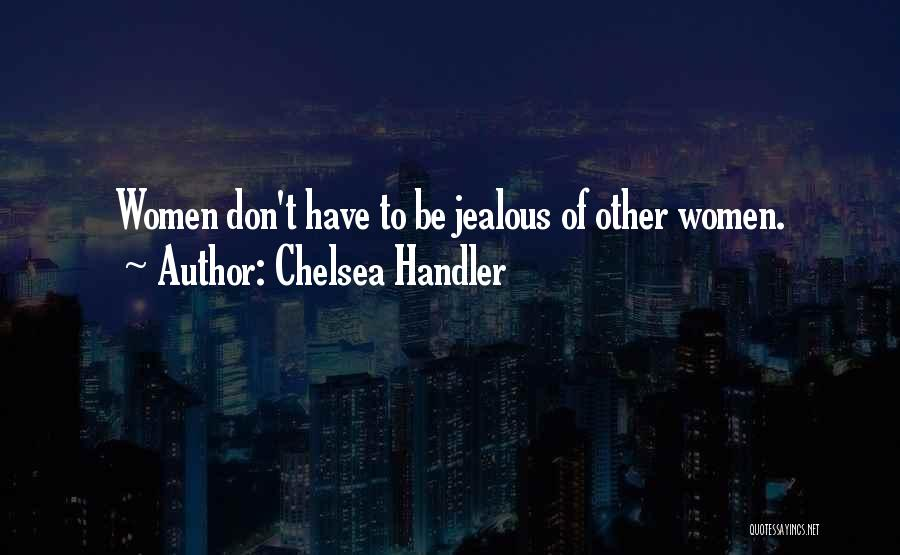 Not Being Jealous Of Others Quotes By Chelsea Handler