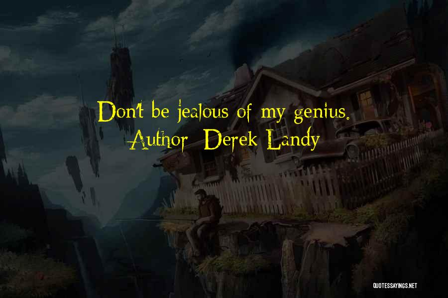 Not Being Jealous Of Others Quotes By Derek Landy