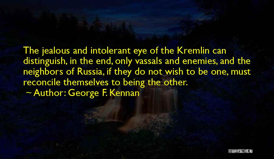 Not Being Jealous Of Others Quotes By George F. Kennan
