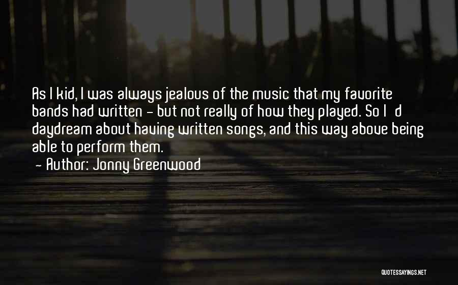 Not Being Jealous Of Others Quotes By Jonny Greenwood
