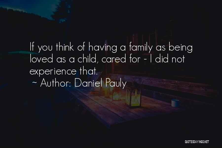 Not Being Loved By Your Family Quotes By Daniel Pauly