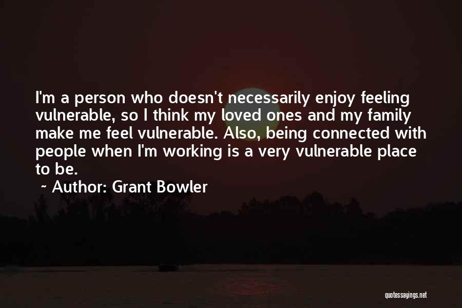 Not Being Loved By Your Family Quotes By Grant Bowler