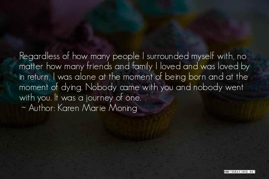 Not Being Loved By Your Family Quotes By Karen Marie Moning