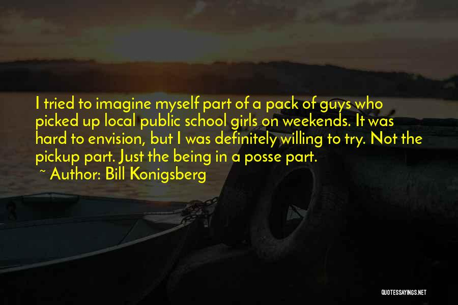 Not Being Myself Quotes By Bill Konigsberg