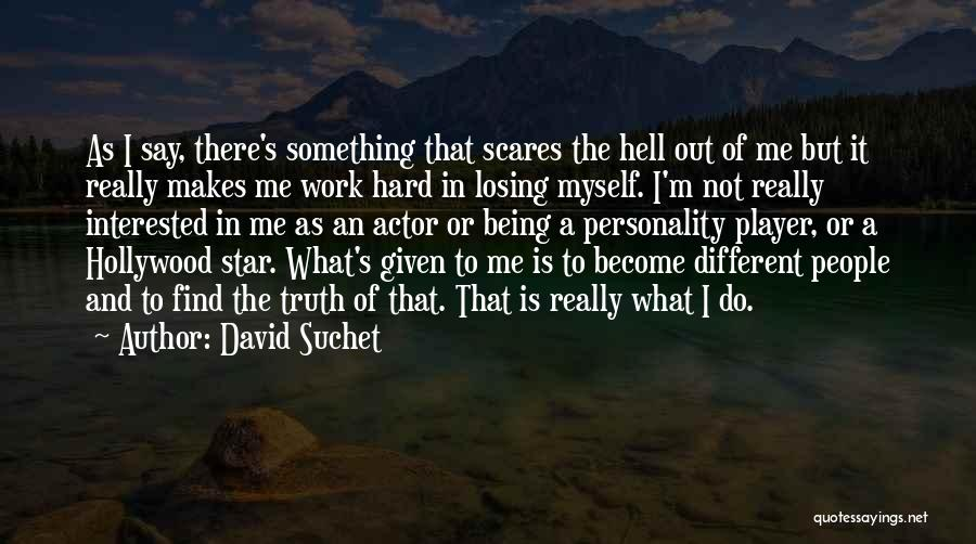 Not Being Myself Quotes By David Suchet