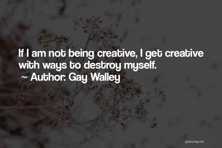 Not Being Myself Quotes By Gay Walley