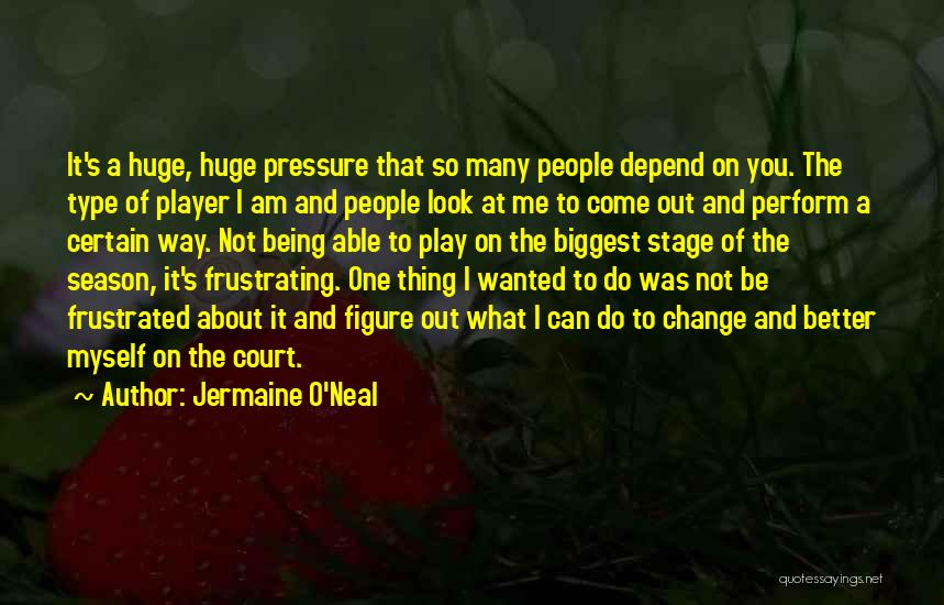 Not Being Myself Quotes By Jermaine O'Neal