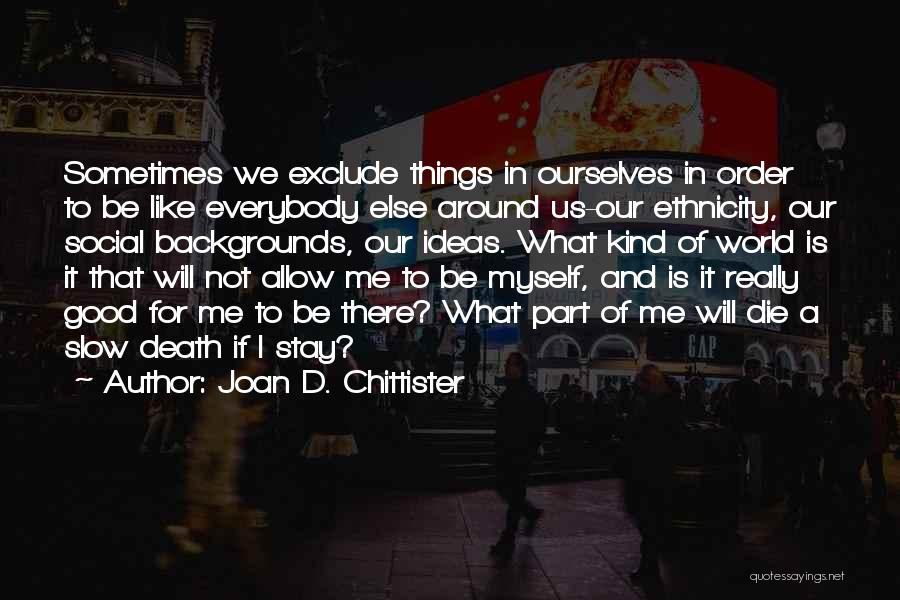 Not Being Myself Quotes By Joan D. Chittister