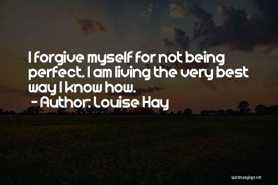 Not Being Myself Quotes By Louise Hay