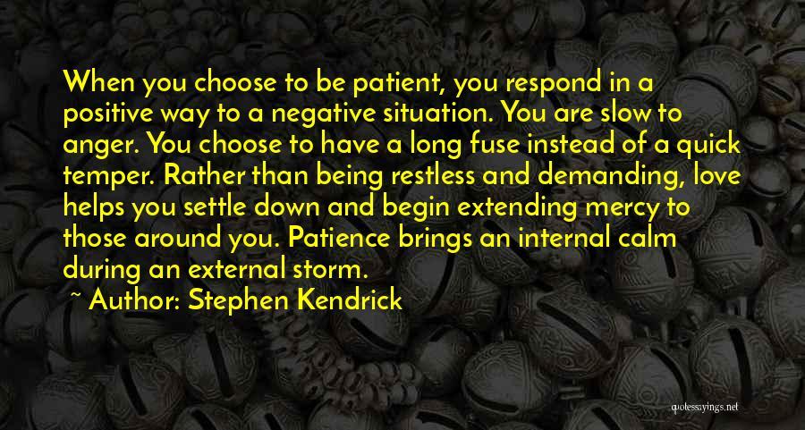 Not Being Quick To Anger Quotes By Stephen Kendrick