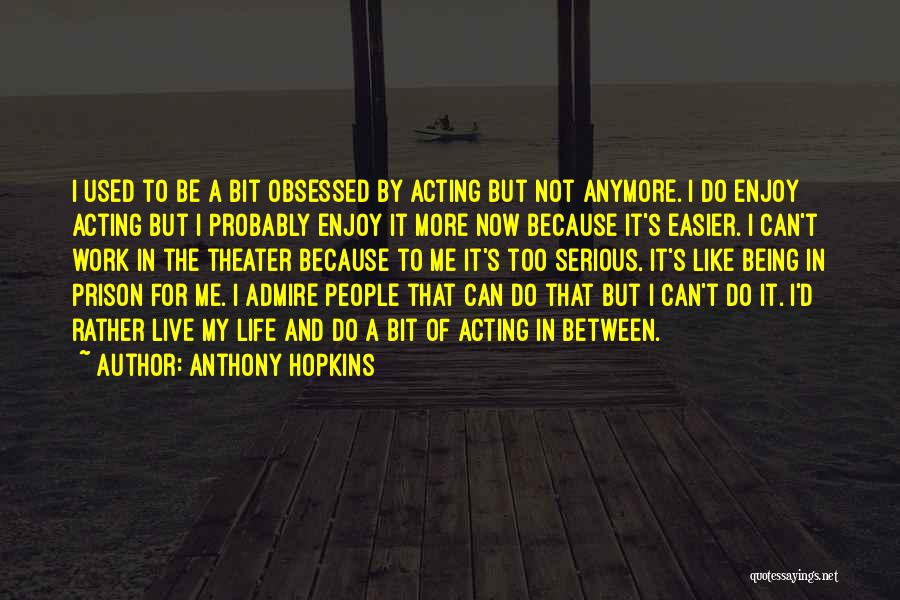 Not Being Used Anymore Quotes By Anthony Hopkins