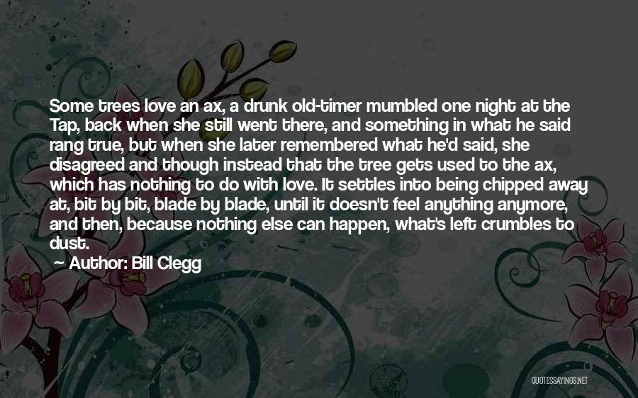 Not Being Used Anymore Quotes By Bill Clegg