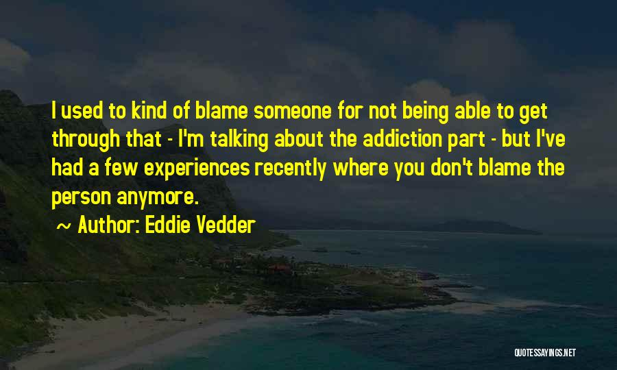 Not Being Used Anymore Quotes By Eddie Vedder