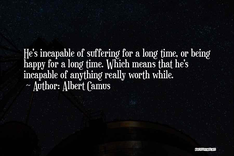 Not Being Worth It To Someone Quotes By Albert Camus