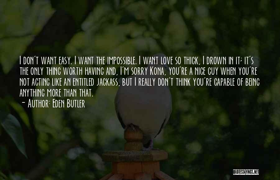 Not Being Worth It To Someone Quotes By Eden Butler