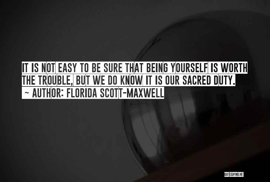 Not Being Worth It To Someone Quotes By Florida Scott-Maxwell