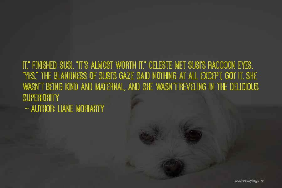 Not Being Worth It To Someone Quotes By Liane Moriarty