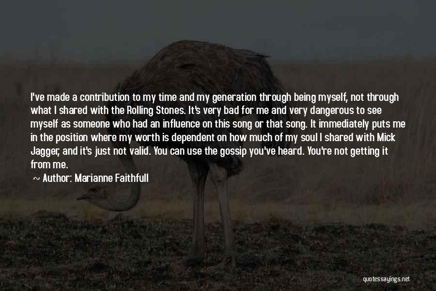 Not Being Worth It To Someone Quotes By Marianne Faithfull