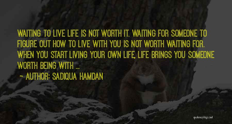 Not Being Worth It To Someone Quotes By Sadiqua Hamdan