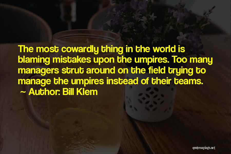 Not Blaming Others Quotes By Bill Klem
