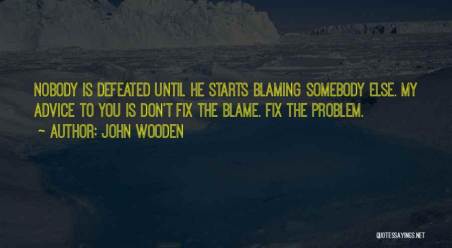 Not Blaming Others Quotes By John Wooden