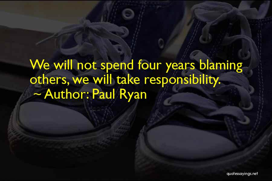 Not Blaming Others Quotes By Paul Ryan