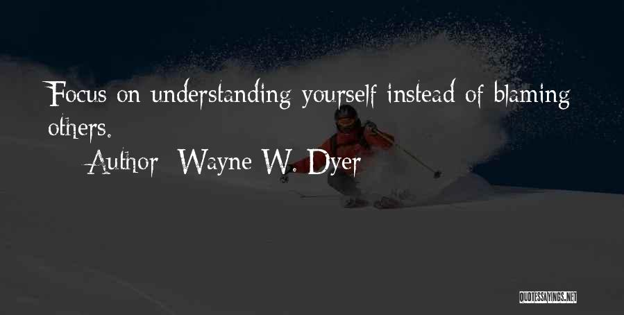 Not Blaming Others Quotes By Wayne W. Dyer