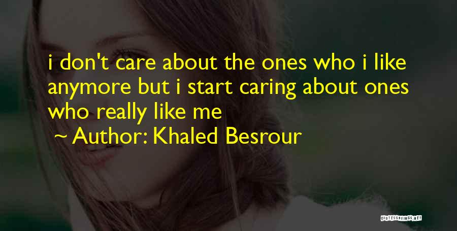 Not Caring About Him Anymore Quotes By Khaled Besrour