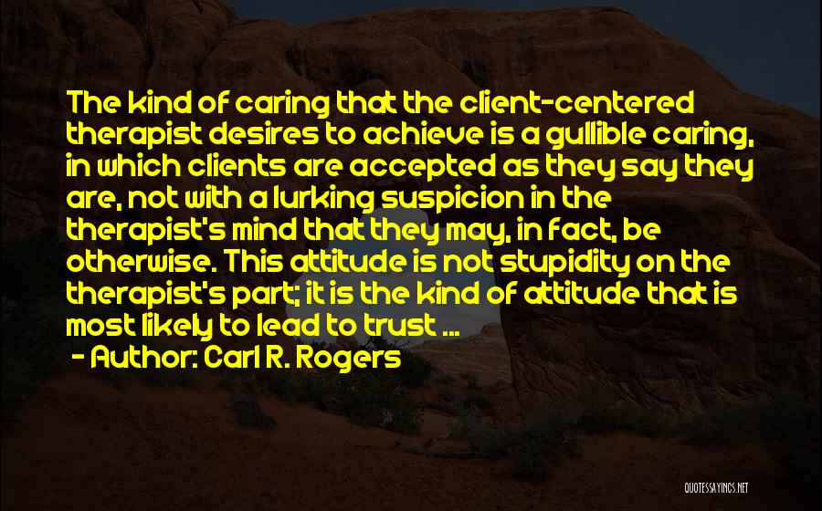Not Caring Attitude Quotes By Carl R. Rogers