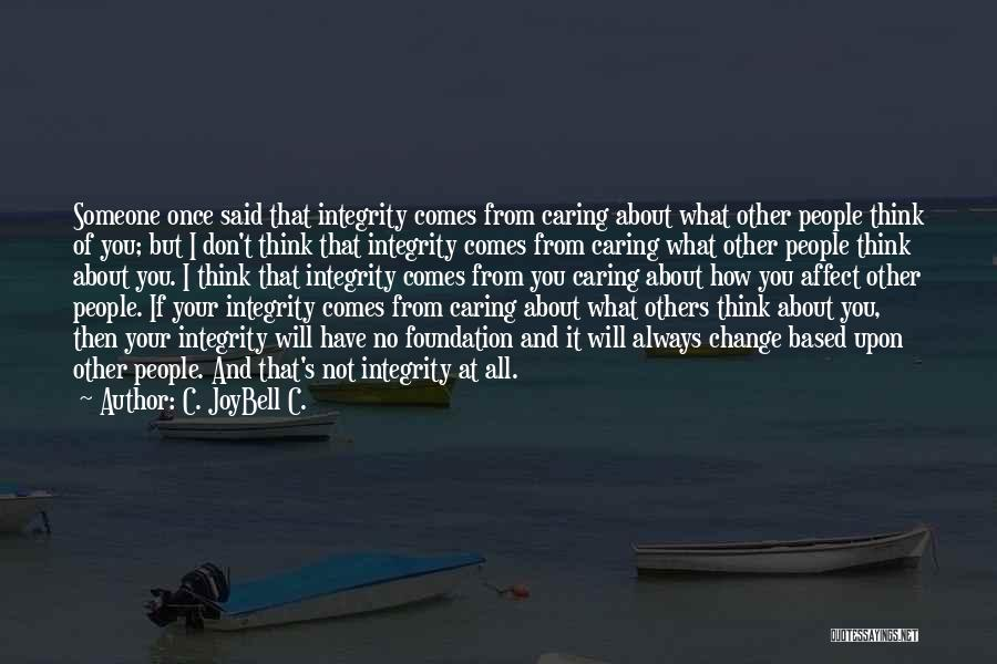 Not Caring What Others Think About You Quotes By C. JoyBell C.