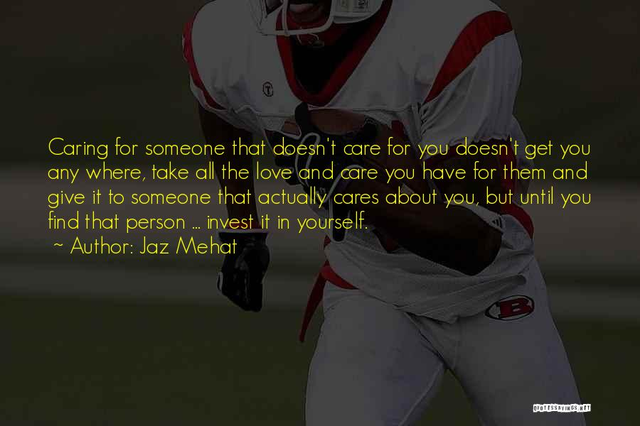 Not Caring What Others Think About You Quotes By Jaz Mehat