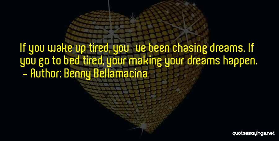 Not Chasing Dreams Quotes By Benny Bellamacina